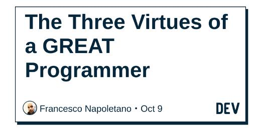 The Three Virtues of a GREAT Programmer