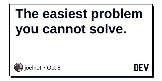 The easiest problem you cannot solve.