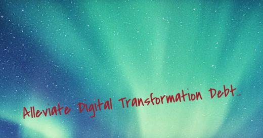 Digital Transformation Debt: Part II